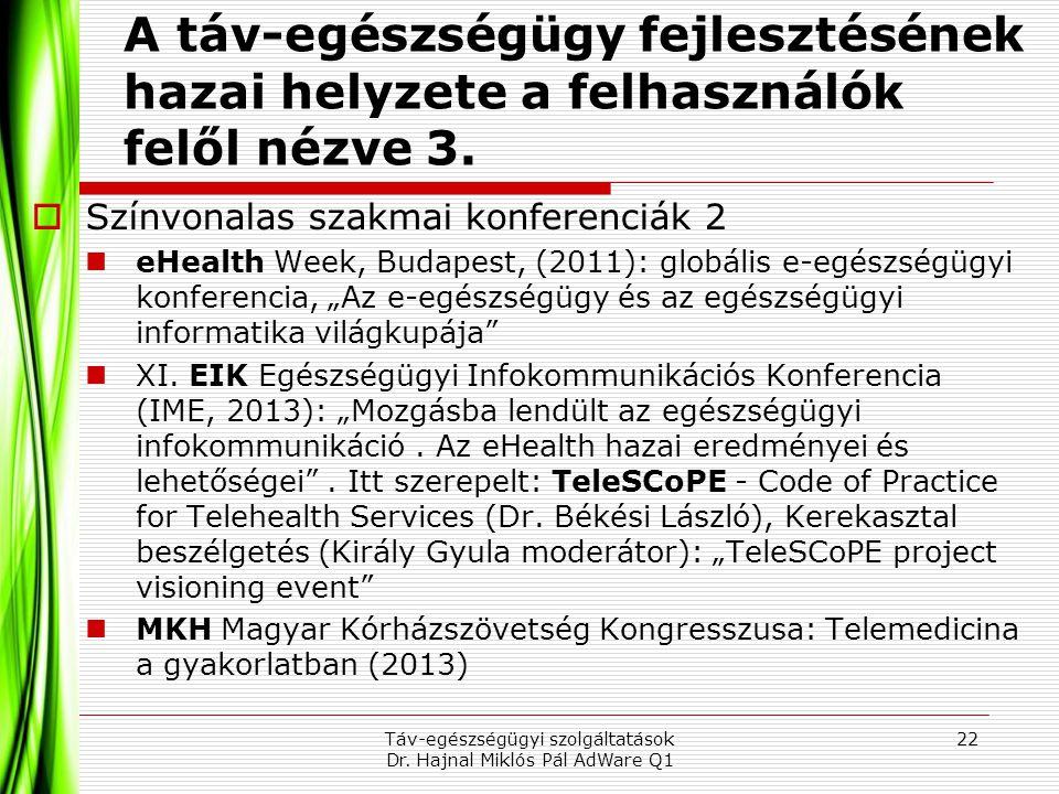 A táv-egészségügy fejlesztésének hazai helyzete a felhasználók felől nézve 3.  Színvonalas szakmai konferenciák 2  eHealth Week, Budapest, (2011): g