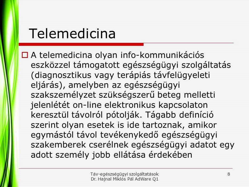 Telemedicina  A telemedicina olyan info-kommunikációs eszközzel támogatott egészségügyi szolgáltatás (diagnosztikus vagy terápiás távfelügyeleti eljá