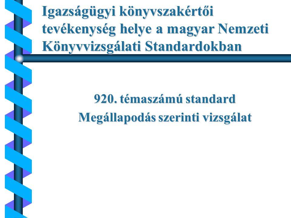 Az igazságügyi könyvszakértői tevékenység helye a könyvvizsgáló munkájában Adott jelentés Pozitiv bizonyosság az állitásokról Negativ bizonyosság az állitásokról Összeállitott információk megnevezése Könyv- vizsgáló által adott bizonyosság Magas, de nem abszolút bizonyosság Közepes bizonyosság Nincs bizonyosság Szolgáltatás jellege KönyvvizsgálatÁtvilágitás Beszámoló összeállitás KönyvvizsgálatKapcsolódó szakmai szolgáltatások Vizsgálat tény- megállapi- tásai Nincs bizonyosság Meg- állapodás szerinti vizsgálat