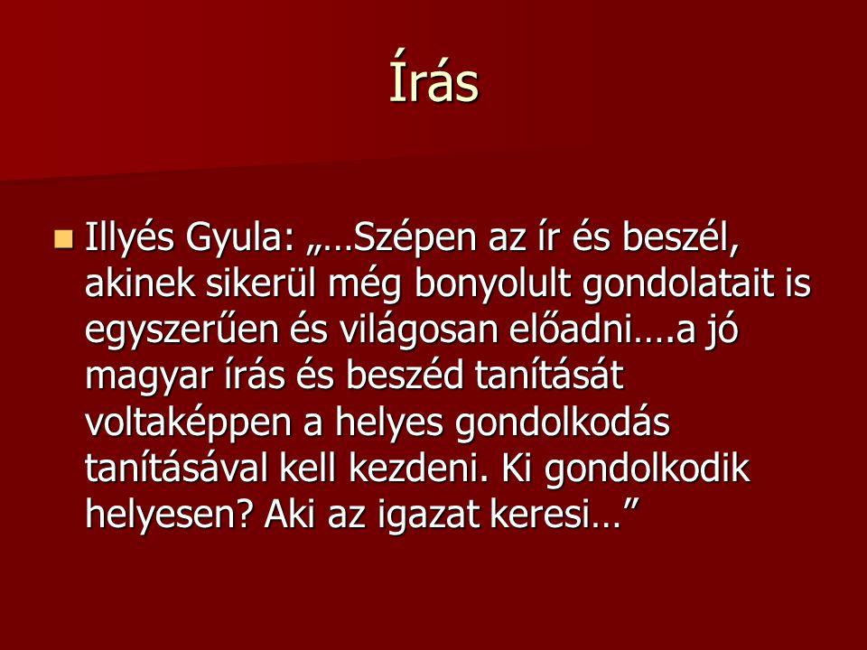 """Írás  Illyés Gyula: """"…Szépen az ír és beszél, akinek sikerül még bonyolult gondolatait is egyszerűen és világosan előadni….a jó magyar írás és beszéd"""