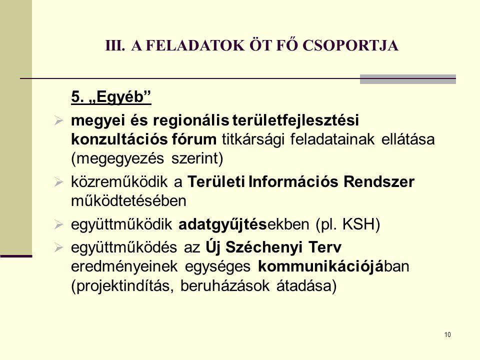 """10 III. A FELADATOK ÖT FŐ CSOPORTJA 5. """"Egyéb""""  megyei és regionális területfejlesztési konzultációs fórum titkársági feladatainak ellátása (megegyez"""