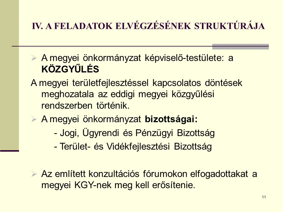 11 IV. A FELADATOK ELVÉGZÉSÉNEK STRUKTÚRÁJA  A megyei önkormányzat képviselő-testülete: a KÖZGYŰLÉS A megyei területfejlesztéssel kapcsolatos döntése
