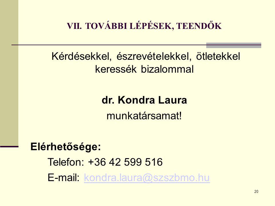 VII. TOVÁBBI LÉPÉSEK, TEENDŐK Kérdésekkel, észrevételekkel, ötletekkel keressék bizalommal dr. Kondra Laura munkatársamat! Elérhetősége: Telefon: +36