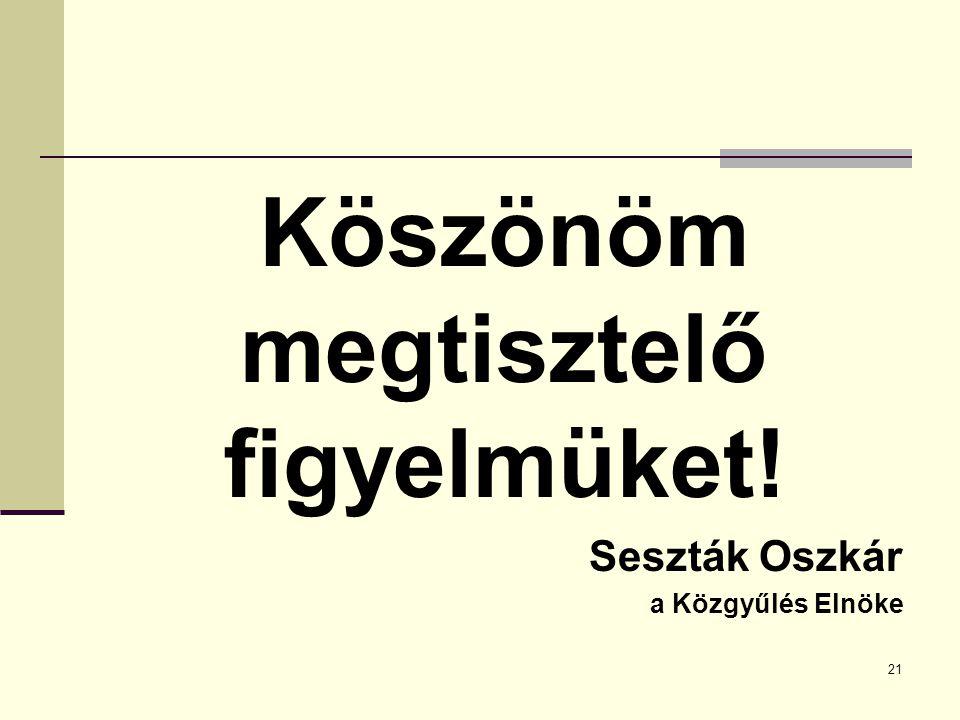 Köszönöm megtisztelő figyelmüket! Seszták Oszkár a Közgyűlés Elnöke 21