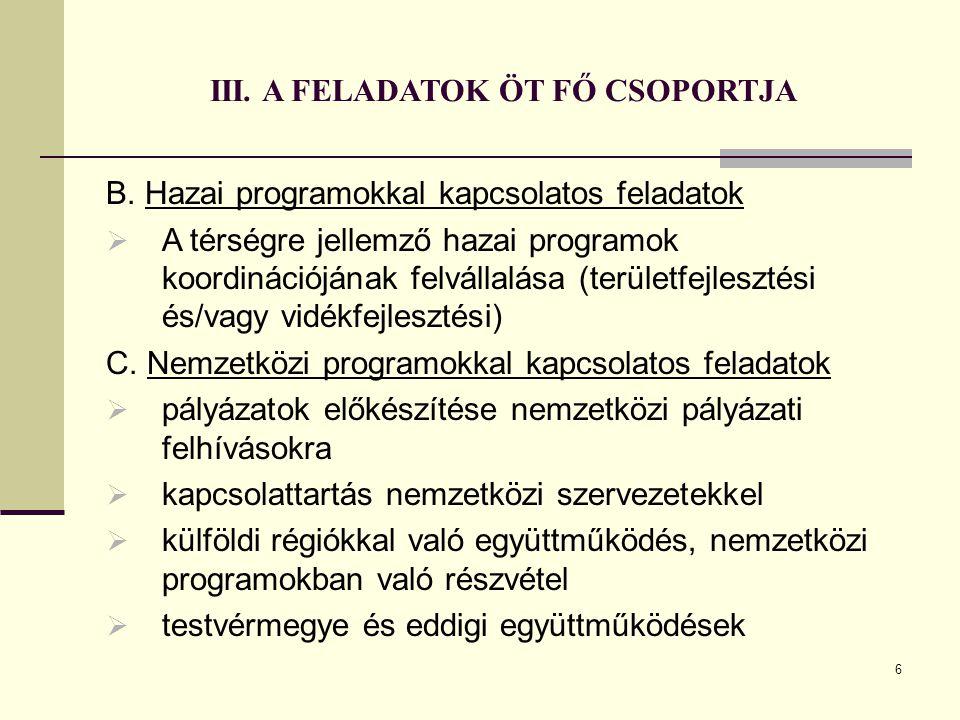 6 III. A FELADATOK ÖT FŐ CSOPORTJA B. Hazai programokkal kapcsolatos feladatok  A térségre jellemző hazai programok koordinációjának felvállalása (te