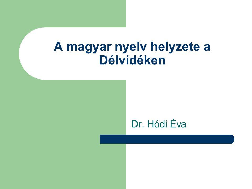 A magyar nyelv helyzete a Délvidéken Dr. Hódi Éva