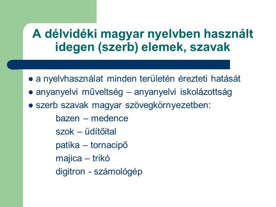 A délvidéki magyar nyelvben használt idegen (szerb) elemek, szavak  a nyelvhasználat minden területén érezteti hatását  anyanyelvi műveltség – anyan