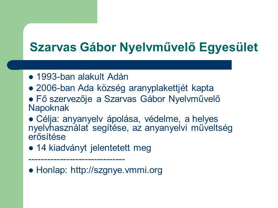 Szarvas Gábor Nyelvművelő Egyesület  1993-ban alakult Adán  2006-ban Ada község aranyplakettjét kapta  Fő szervezője a Szarvas Gábor Nyelvművelő Napoknak  Célja: anyanyelv ápolása, védelme, a helyes nyelvhasználat segítése, az anyanyelvi műveltség erősítése  14 kiadványt jelentetett meg -------------------------------  Honlap: http://szgnye.vmmi.org