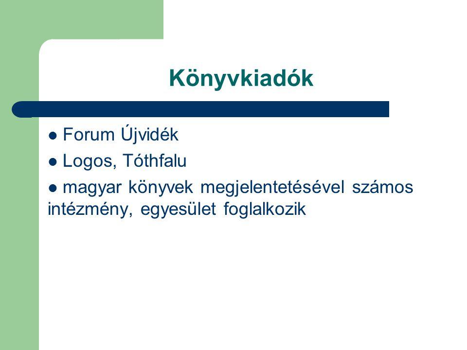 Könyvkiadók  Forum Újvidék  Logos, Tóthfalu  magyar könyvek megjelentetésével számos intézmény, egyesület foglalkozik