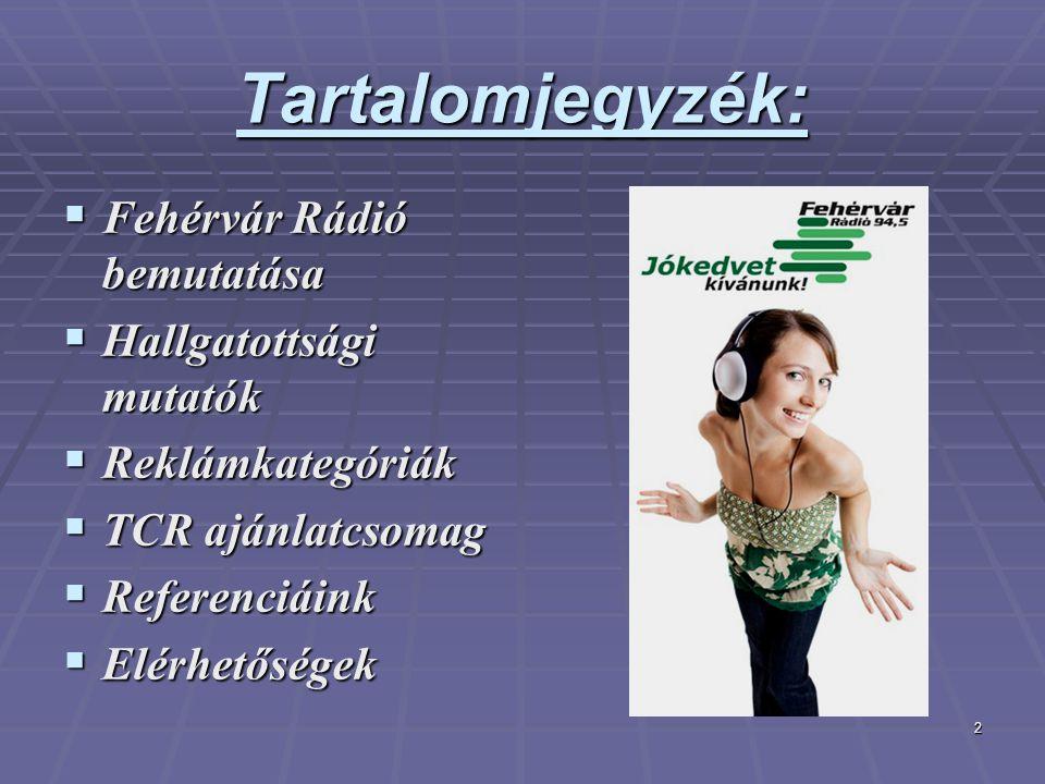 2 Tartalomjegyzék:  Fehérvár Rádió bemutatása  Hallgatottsági mutatók  Reklámkategóriák  TCR ajánlatcsomag  Referenciáink  Elérhetőségek