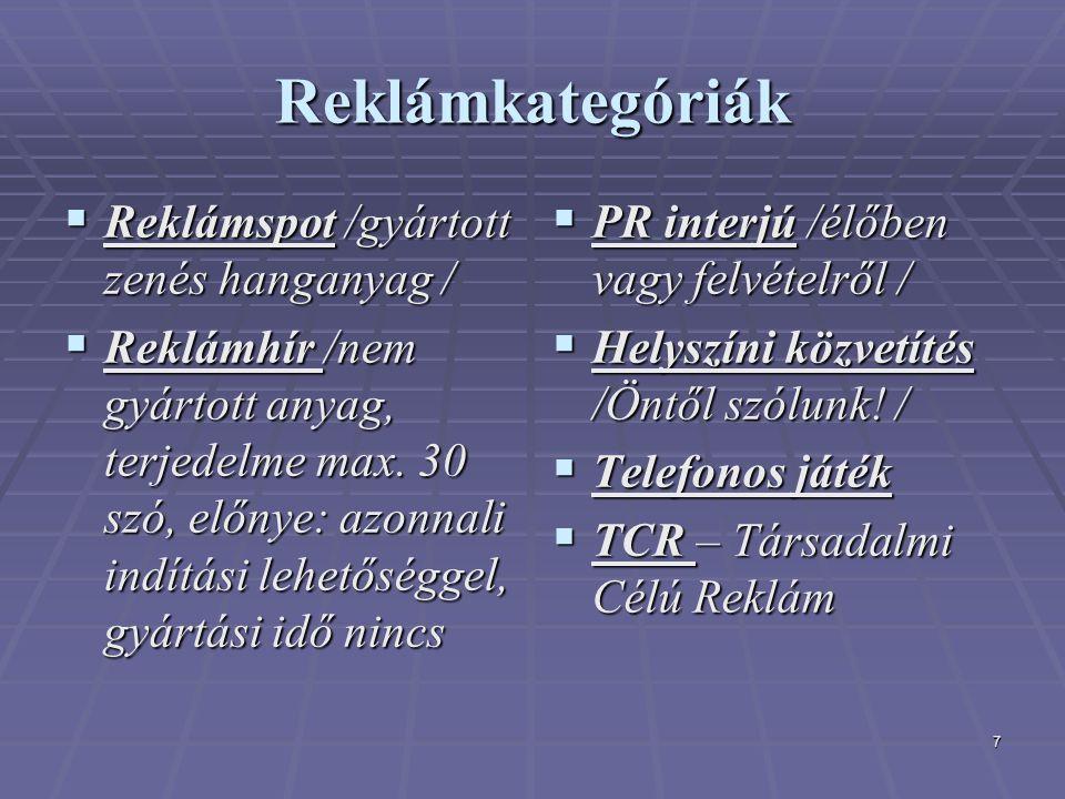 7 Reklámkategóriák  Reklámspot /gyártott zenés hanganyag /  Reklámhír /nem gyártott anyag, terjedelme max.