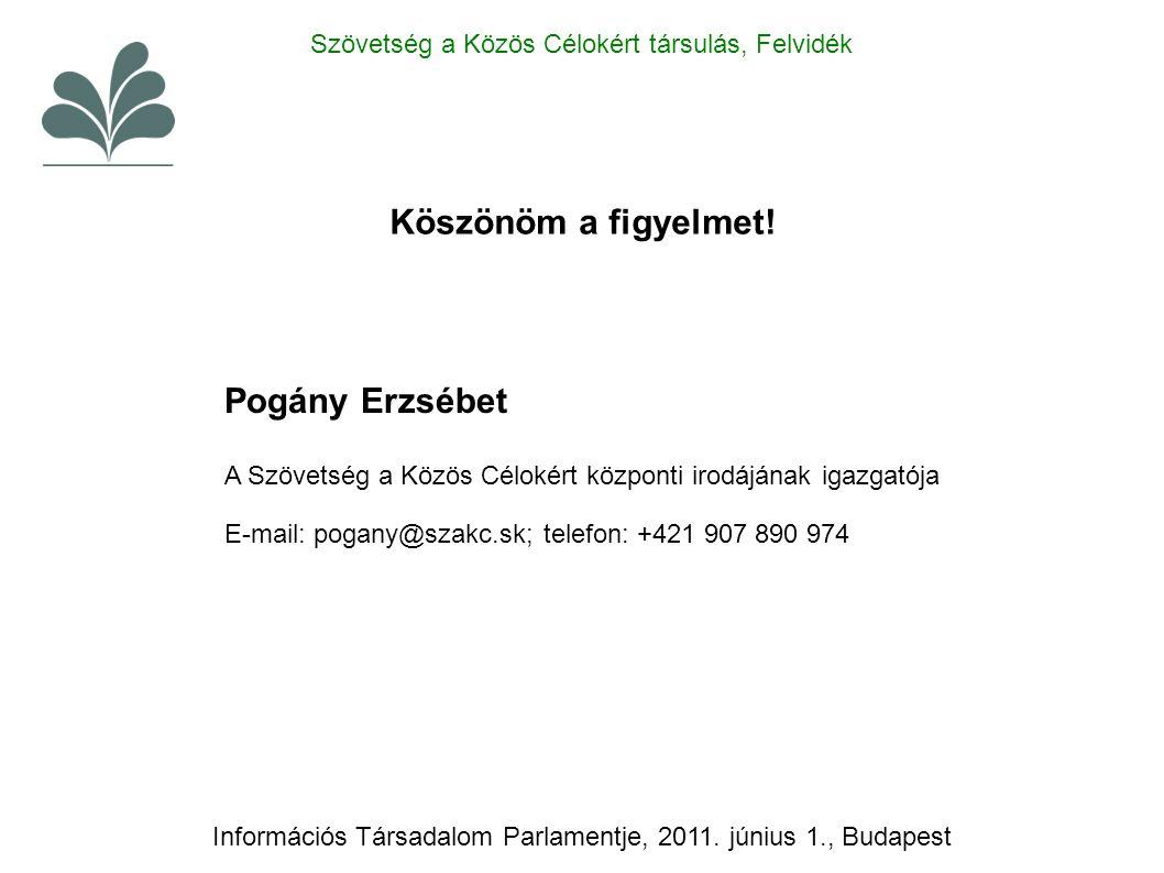 Köszönöm a figyelmet! Pogány Erzsébet A Szövetség a Közös Célokért központi irodájának igazgatója E-mail: pogany@szakc.sk; telefon: +421 907 890 974 S