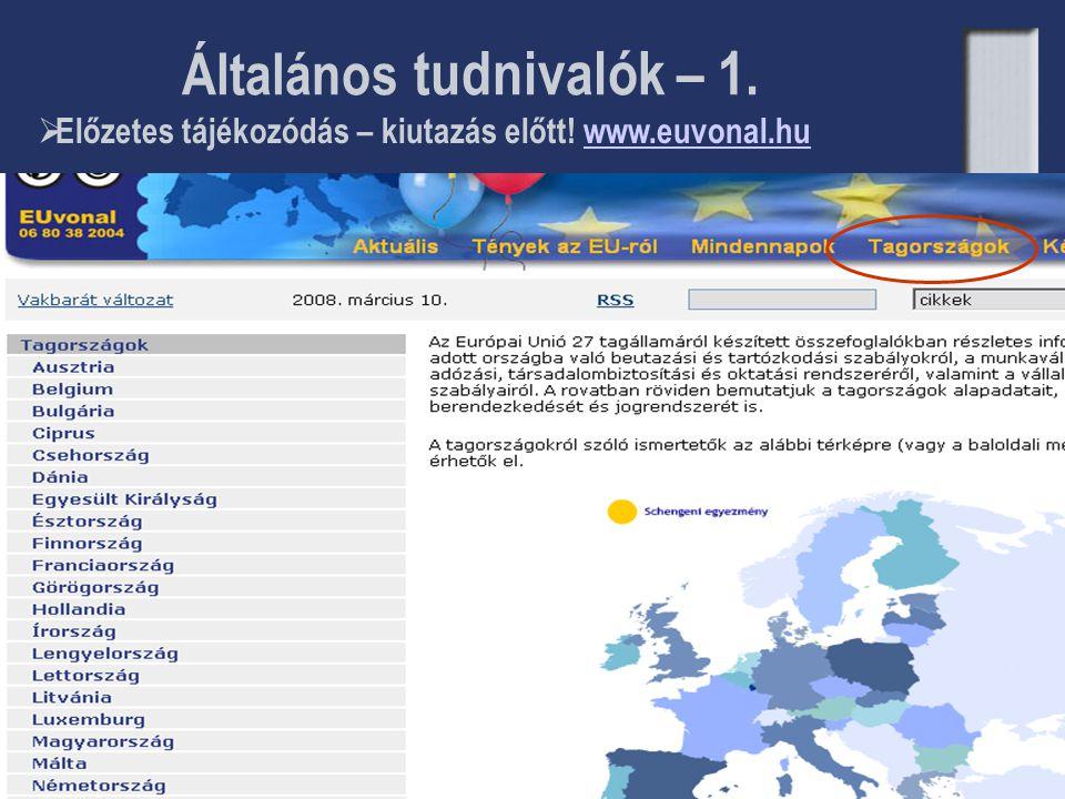 Általános tudnivalók – 1. www.eures.europa.eu  Előzetes tájékozódás – kiutazás előtt! www.euvonal.huwww.euvonal.hu