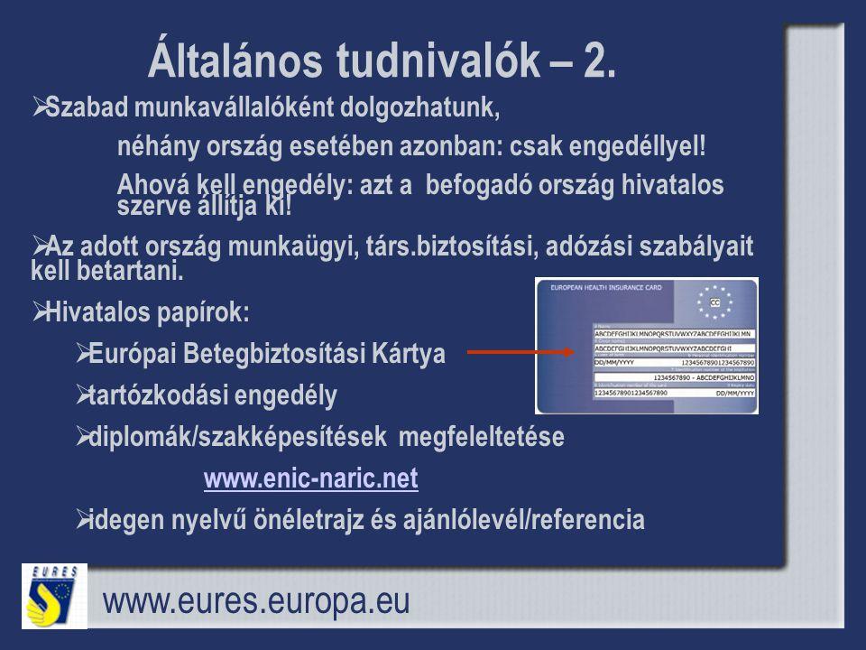 Általános tudnivalók – 2. www.eures.europa.eu  Szabad munkavállalóként dolgozhatunk, néhány ország esetében azonban: csak engedéllyel! Ahová kell eng