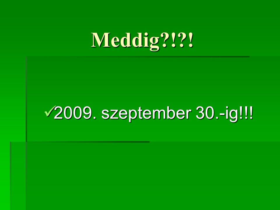 Meddig?!?!  2009. szeptember 30.-ig!!!