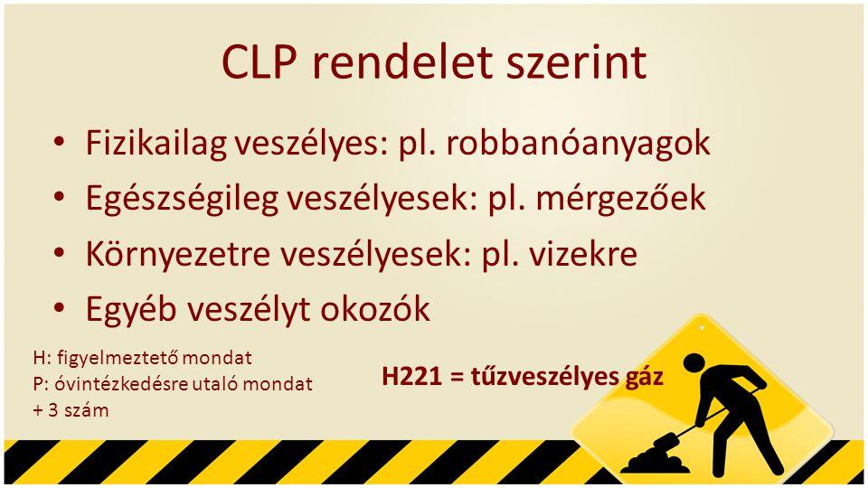 CLP rendelet szerint • Fizikailag veszélyes: pl. robbanóanyagok • Egészségileg veszélyesek: pl. mérgezőek • Környezetre veszélyesek: pl. vizekre • Egy