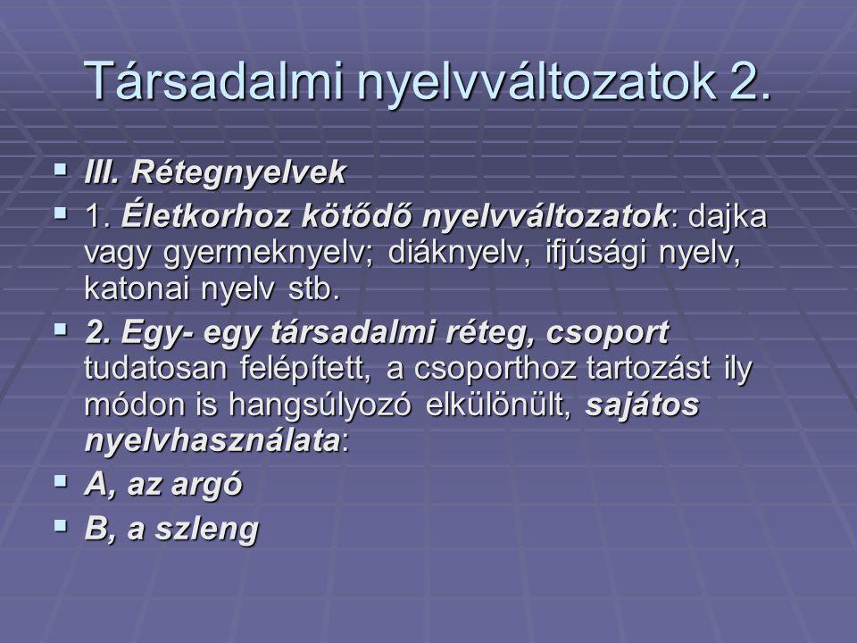 Társadalmi nyelvváltozatok 2. III. Rétegnyelvek  1.