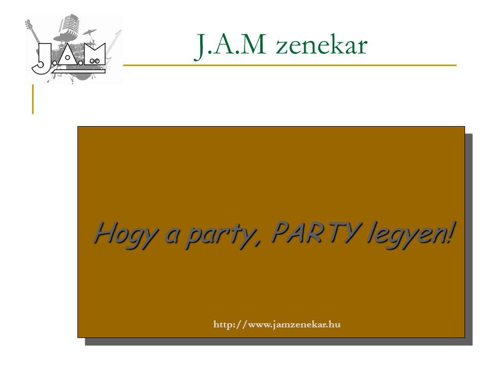 J.A.M zenekar Hogy a party, PARTY legyen! http://www.jamzenekar.hu