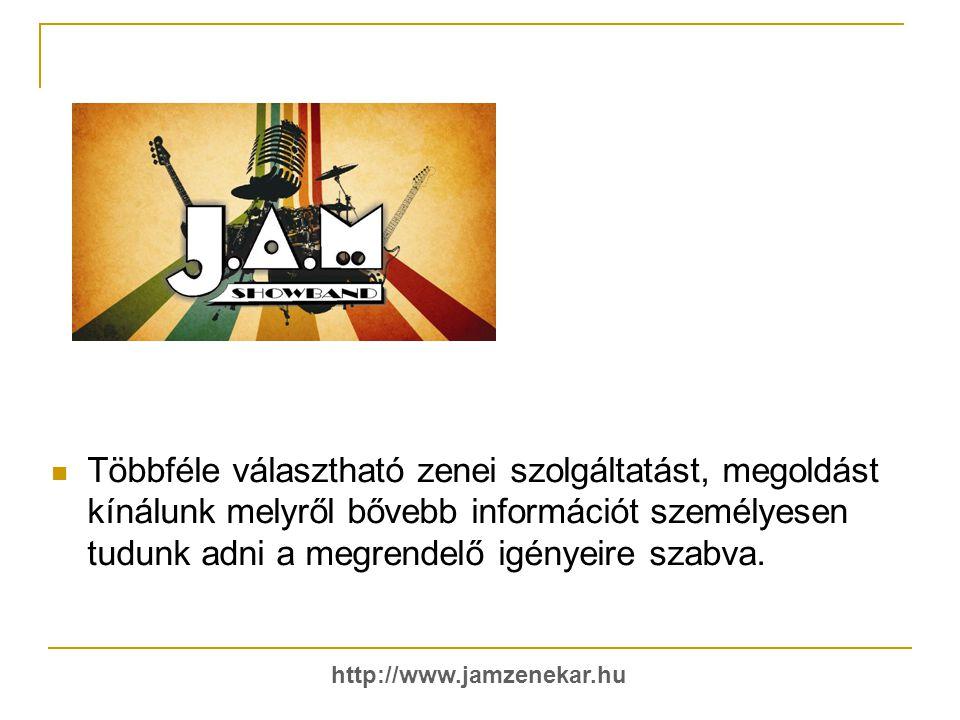 http://www.jamzenekar.hu   Többféle választható zenei szolgáltatást, megoldást kínálunk melyről bővebb információt személyesen tudunk adni a megrendelő igényeire szabva.