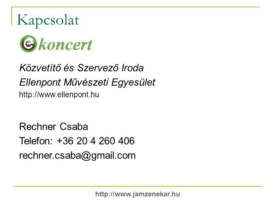Kapcsolat http://www.jamzenekar.hu Közvetítő és Szervező Iroda Ellenpont Művészeti Egyesület http://www.ellenpont.hu Rechner Csaba Telefon: +36 20 4 260 406 rechner.csaba@gmail.com