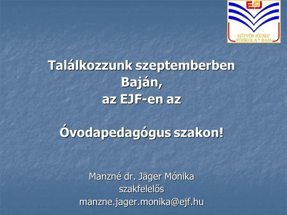 Találkozzunk szeptemberben Baján, az EJF-en az Óvodapedagógus szakon! Manzné dr. Jäger Mónika szakfelelősmanzne.jager.monika@ejf.hu