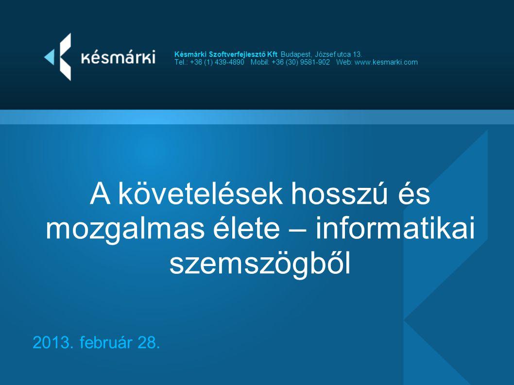 Késmárki Szoftverfejlesztő Kft Budapest, József utca 13. Tel.: +36 (1) 439-4890 Mobil: +36 (30) 9581-902 Web: www.kesmarki.com A követelések hosszú és