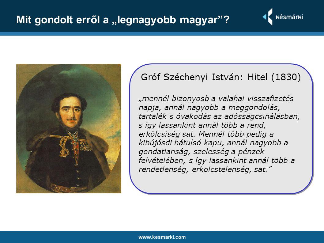 """Mit gondolt erről a """"legnagyobb magyar""""? Gróf Széchenyi István: Hitel (1830) """"mennél bizonyosb a valahai visszafizetés napja, annál nagyobb a meggondo"""