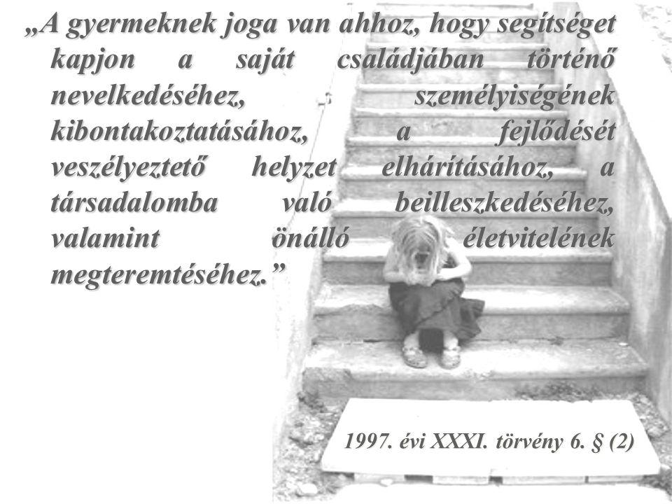 """1997. évi XXXI. törvény 6. § (2) """"A gyermeknek joga van ahhoz, hogy segítséget kapjon a saját családjában történő nevelkedéséhez, személyiségének kibo"""