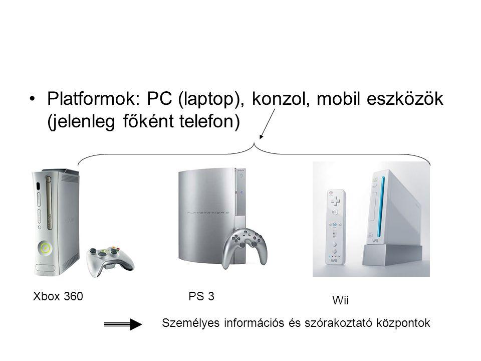 •Platformok: PC (laptop), konzol, mobil eszközök (jelenleg főként telefon) Xbox 360PS 3 Wii Személyes információs és szórakoztató központok