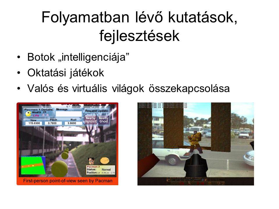 """Folyamatban lévő kutatások, fejlesztések •Botok """"intelligenciája •Oktatási játékok •Valós és virtuális világok összekapcsolása"""