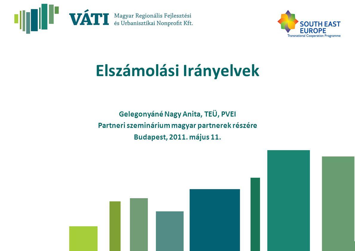 Elszámolási Irányelvek Gelegonyáné Nagy Anita, TEÜ, PVEI Partneri szeminárium magyar partnerek részére Budapest, 2011. május 11.