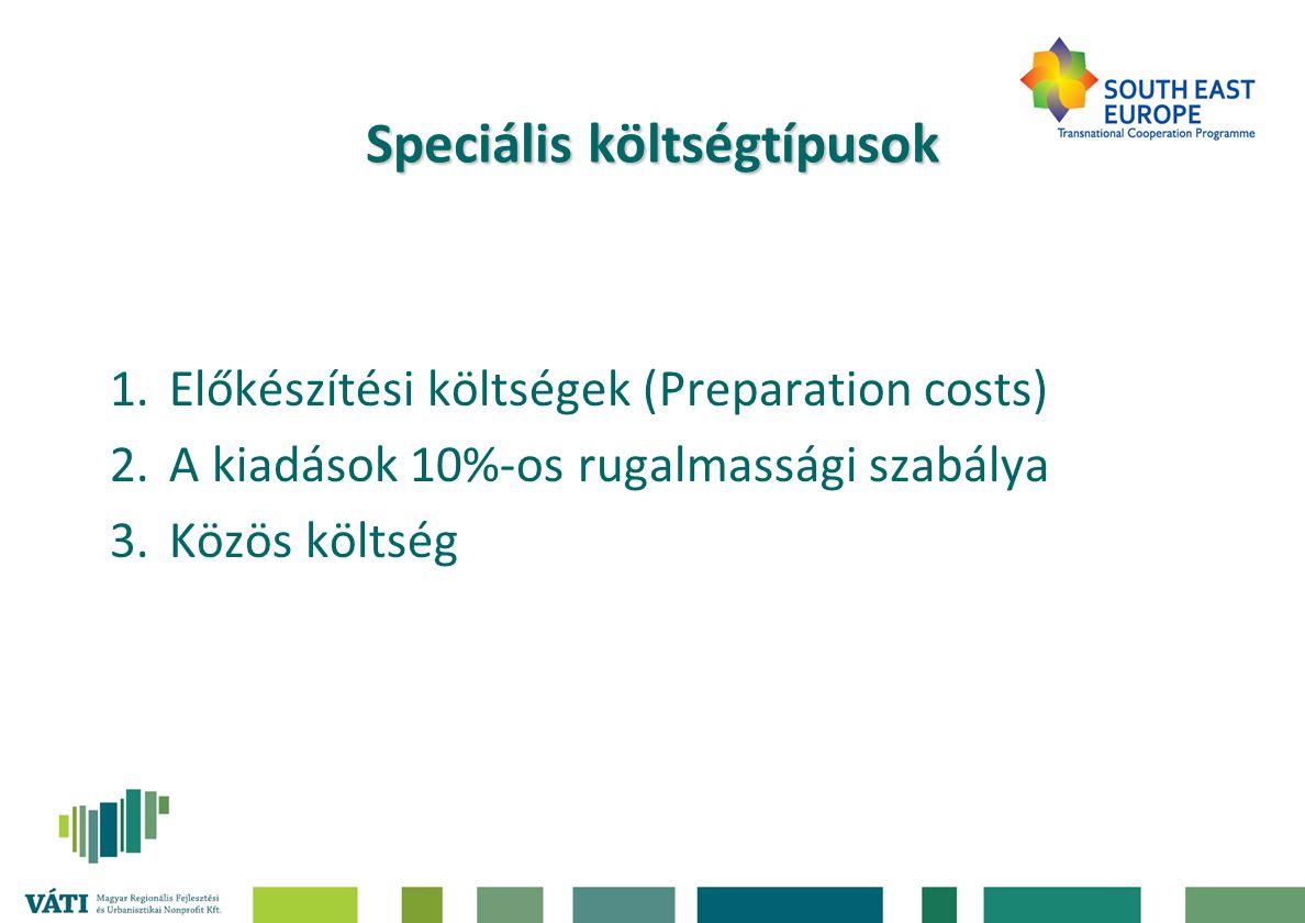 Speciális költségtípusok 1.Előkészítési költségek (Preparation costs) 2.A kiadások 10%-os rugalmassági szabálya 3.Közös költség