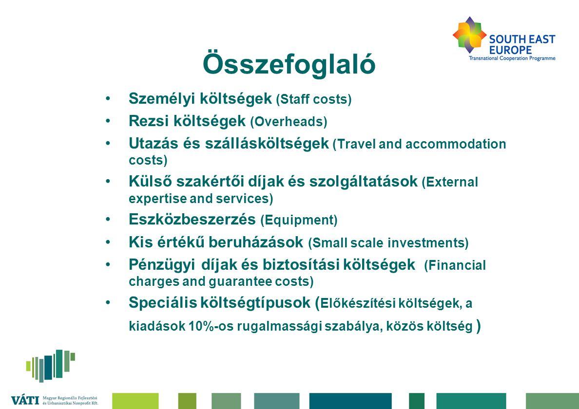 Összefoglaló •Személyi költségek (Staff costs) •Rezsi költségek (Overheads) •Utazás és szállásköltségek (Travel and accommodation costs) •Külső szakértői díjak és szolgáltatások (External expertise and services) •Eszközbeszerzés (Equipment) •Kis értékű beruházások (Small scale investments) •Pénzügyi díjak és biztosítási költségek (Financial charges and guarantee costs) •Speciális költségtípusok ( Előkészítési költségek, a kiadások 10%-os rugalmassági szabálya, közös költség )