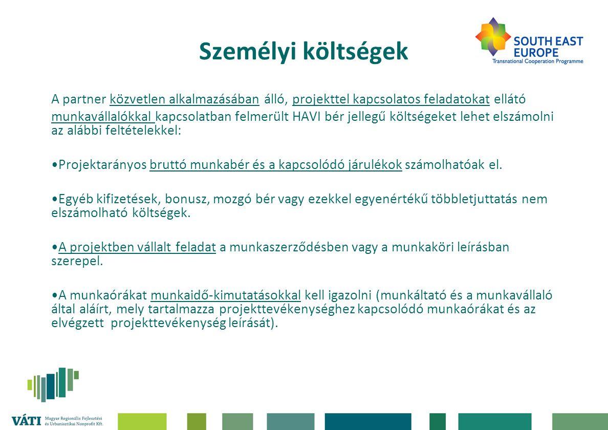 """Személyi költségek Benyújtandó dokumentumok •lista a projektben résztvevők személyéről, projektben betöltött szerepükről •személyi költségek számítását tartalmazó részletes segédtábla (papír alapon és elektronikusan is: """"Segédlet a South East Europe Program keretében elszámolt bérekhez ) •munkaszerződés és munkaköri leírás •munkavállaló bérjegyzéke/fizetési jegyzéke •munkaidő-kimutatás (a munkavállaló és a munkáltató aláírásával; tevékenység leírás) •munkabér kifizetésének igazolása (bankszámlakivonat, pénztárbizonylat) •munkabérrel kapcsolatos adók, járulékok, közterhek kifizetésének igazolása (bankszámla- kivonat másolata, valamint a partner képviselőjének nyilatkozata, hogy az átutalt összeg tartalmazza az adott munkavállalóval kapcsolatos közterheket) •kalkulációs módszer: adott hónapra érvényes órabér * projektre fordított óraszámok"""