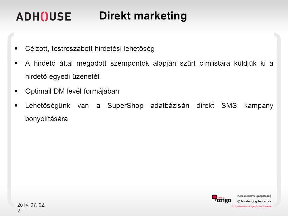  Célzott, testreszabott hirdetési lehetőség  A hirdető által megadott szempontok alapján szűrt címlistára küldjük ki a hirdető egyedi üzenetét  Optimail DM levél formájában  Lehetőségünk van a SuperShop adatbázisán direkt SMS kampány bonyolítására 2014.