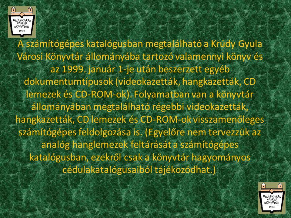 A számítógépes katalógusban megtalálható a Krúdy Gyula Városi Könyvtár állományába tartozó valamennyi könyv és az 1999.