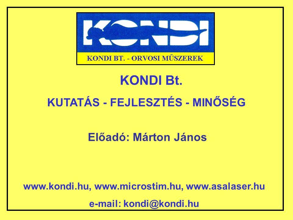 KONDI Bt. www.kondi.hu, www.microstim.hu, www.asalaser.hu e-mail: kondi@kondi.hu KUTATÁS - FEJLESZTÉS - MINŐSÉG Előadó: Márton János