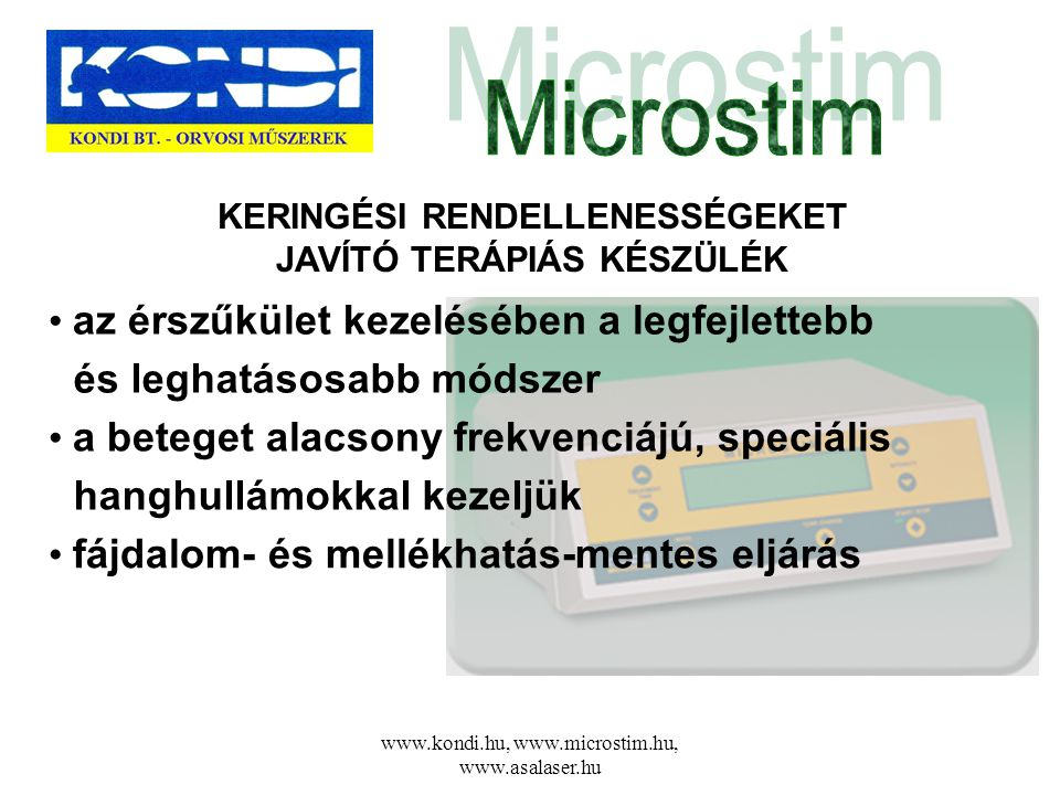 www.kondi.hu, www.microstim.hu, www.asalaser.hu KERINGÉSI RENDELLENESSÉGEKET JAVÍTÓ TERÁPIÁS KÉSZÜLÉK • az érszűkület kezelésében a legfejlettebb • a