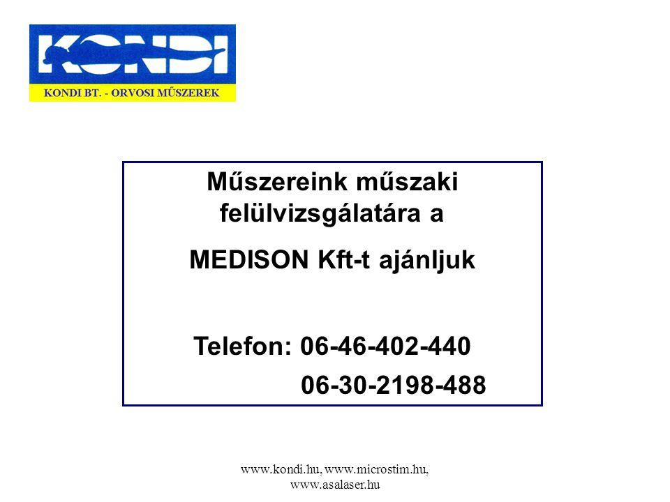 www.kondi.hu, www.microstim.hu, www.asalaser.hu Műszereink műszaki felülvizsgálatára a MEDISON Kft-t ajánljuk Telefon: 06-46-402-440 06-30-2198-488
