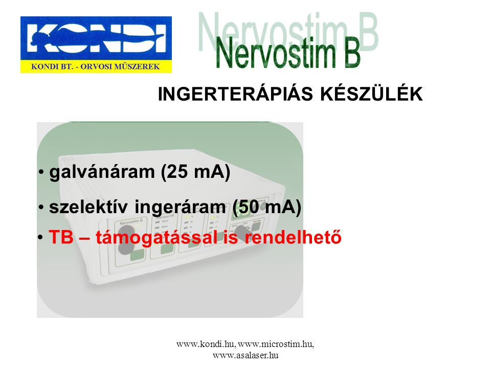 www.kondi.hu, www.microstim.hu, www.asalaser.hu INGERTERÁPIÁS KÉSZÜLÉK • galvánáram (25 mA) • szelektív ingeráram (50 mA) • TB – támogatással is rende