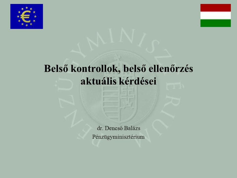 Belső kontrollok, belső ellenőrzés aktuális kérdései dr. Dencső Balázs Pénzügyminisztérium