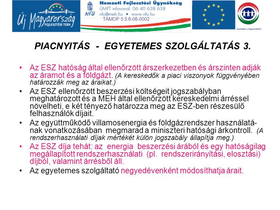 TÁMOP 5.5.6-08-0002 Egyetemes szolgáltatás szerződései Az ESZ-t szerződéskötési kötelezettség terheli; a lakossági fogyasztók számára a szerződéses kapcsolatok jogutódlását a törvény biztosítja.