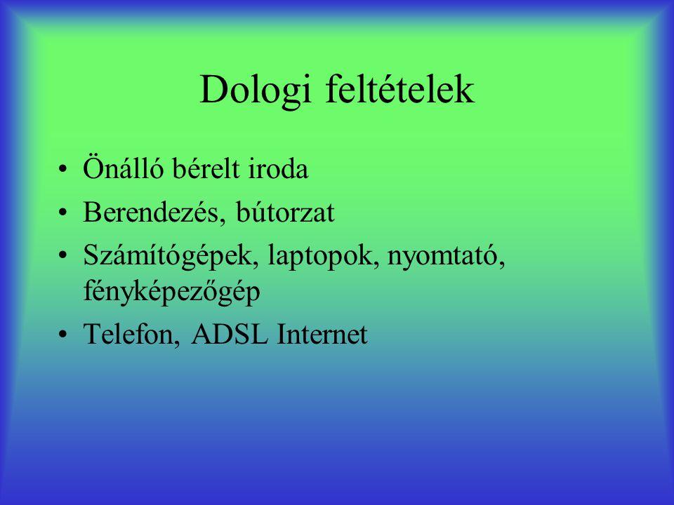 Dologi feltételek •Önálló bérelt iroda •Berendezés, bútorzat •Számítógépek, laptopok, nyomtató, fényképezőgép •Telefon, ADSL Internet