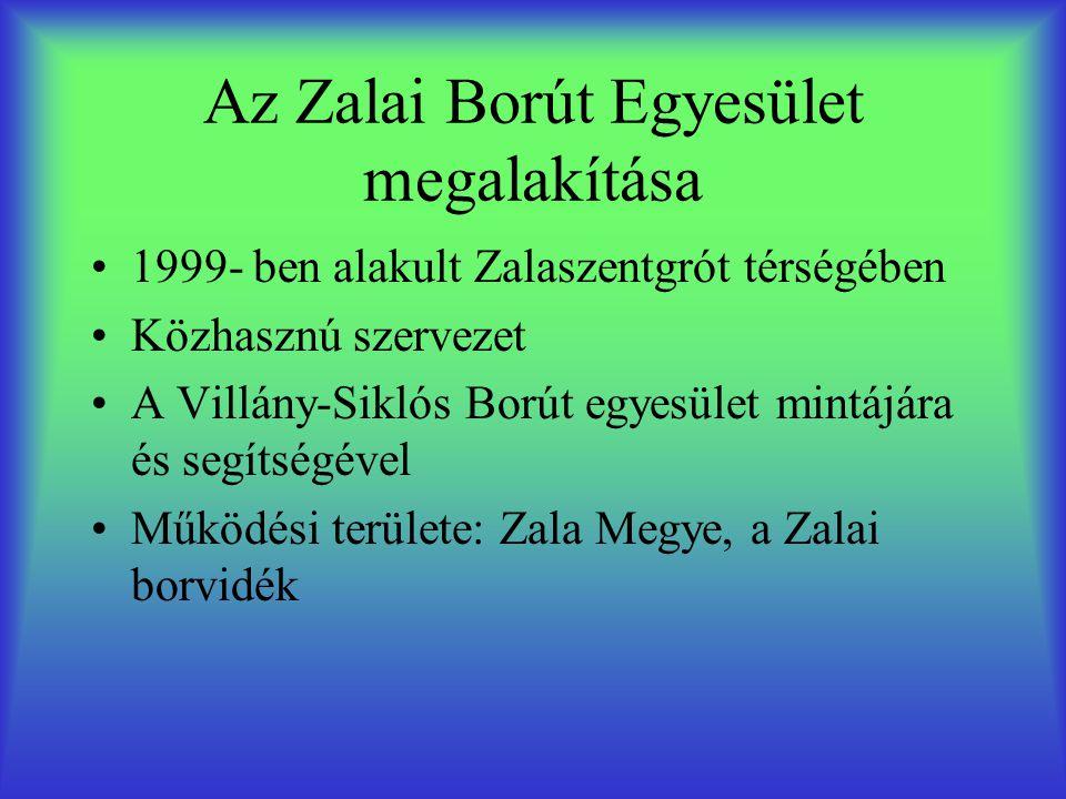Az Zalai Borút Egyesület megalakítása •1999- ben alakult Zalaszentgrót térségében •Közhasznú szervezet •A Villány-Siklós Borút egyesület mintájára és segítségével •Működési területe: Zala Megye, a Zalai borvidék
