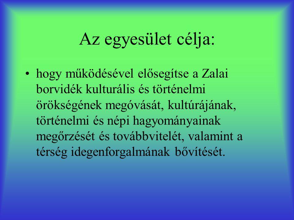 Az egyesület célja: •hogy működésével elősegítse a Zalai borvidék kulturális és történelmi örökségének megóvását, kultúrájának, történelmi és népi hag