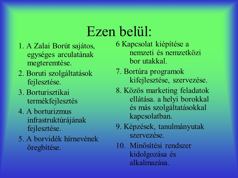 Ezen belül: 1. A Zalai Borút sajátos, egységes arculatának megteremtése. 2. Boruti szolgáltatások fejlesztése. 3. Borturisztikai termékfejlesztés 4. A