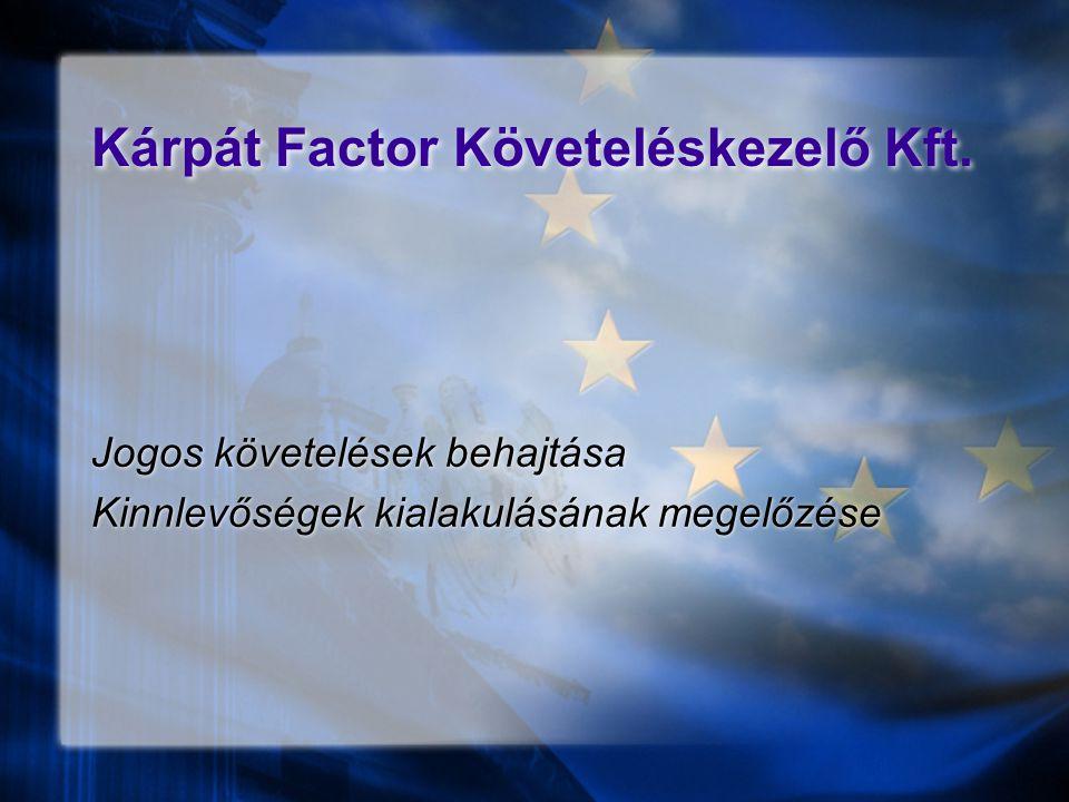 Kárpát Factor Követeléskezelő Kft. Jogos követelések behajtása Kinnlevőségek kialakulásának megelőzése Jogos követelések behajtása Kinnlevőségek kiala