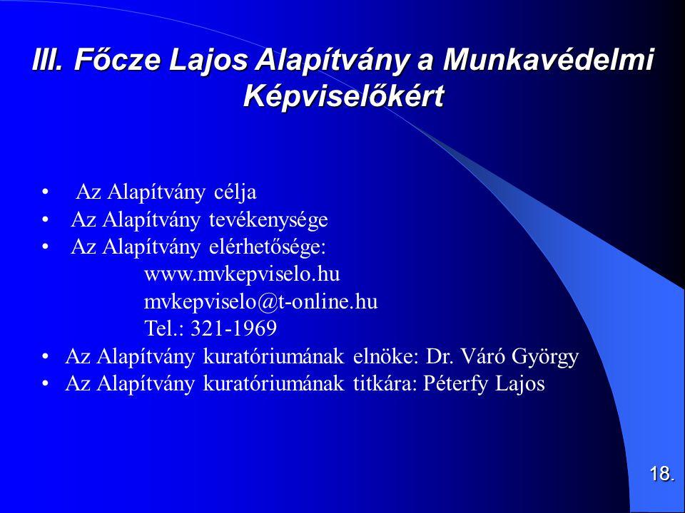 III. Főcze Lajos Alapítvány a Munkavédelmi Képviselőkért •Az Alapítvány célja • Az Alapítvány tevékenysége • Az Alapítvány elérhetősége: www.mvkepvise