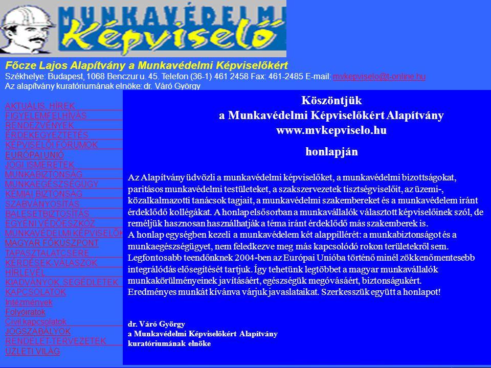 Főcze Lajos Alapítvány a Munkavédelmi Képviselőkért Székhelye: Budapest, 1068 Benczur u. 45. Telefon (36-1) 461 2458 Fax: 461-2485 E-mail: mvkepviselo