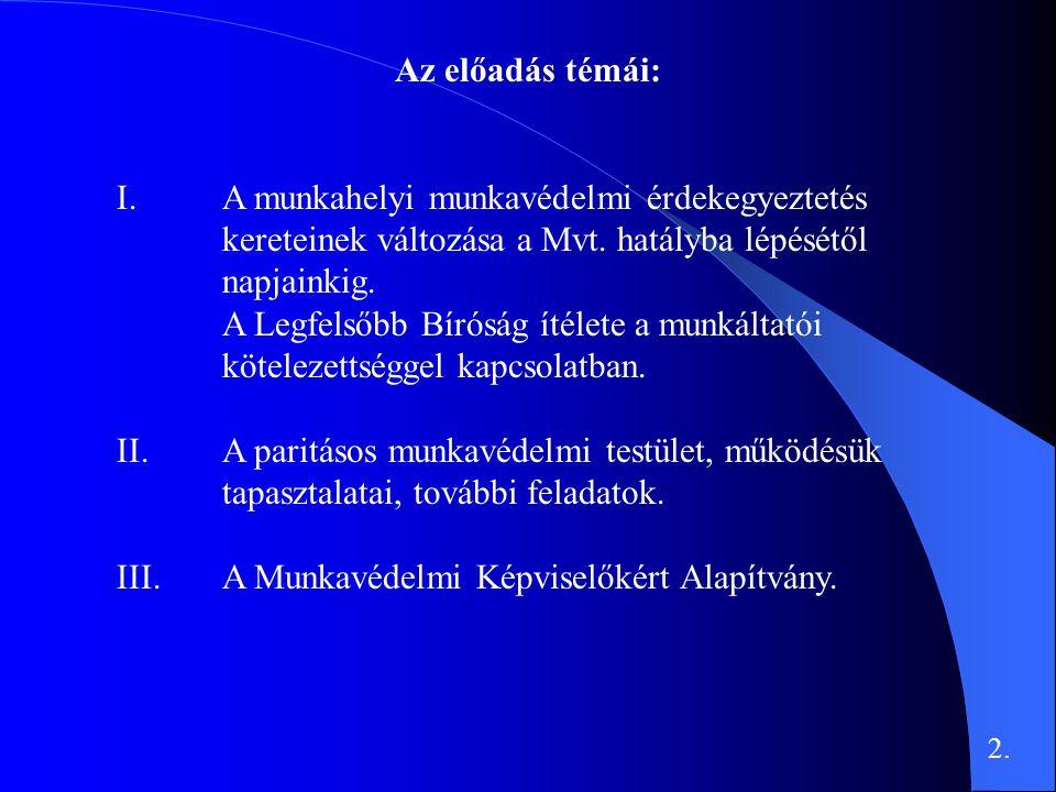 Az előadás témái: I.A munkahelyi munkavédelmi érdekegyeztetés kereteinek változása a Mvt.